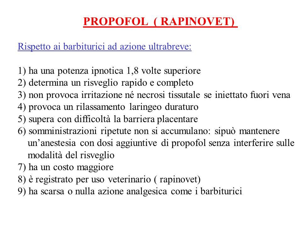 PROPOFOL ( RAPINOVET) Rispetto ai barbiturici ad azione ultrabreve: 1) ha una potenza ipnotica 1,8 volte superiore.