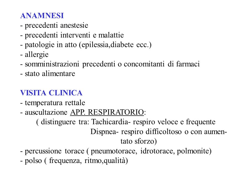 ANAMNESI - precedenti anestesie. - precedenti interventi e malattie. - patologie in atto (epilessia,diabete ecc.)