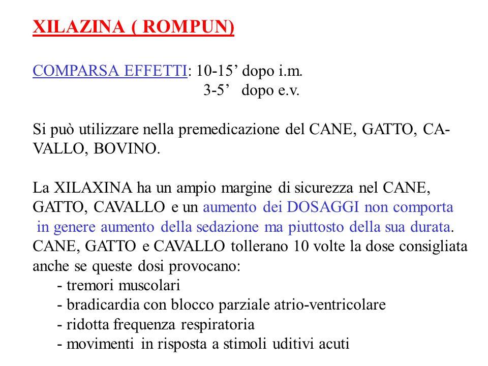 XILAZINA ( ROMPUN) COMPARSA EFFETTI: 10-15' dopo i.m. 3-5' dopo e.v.