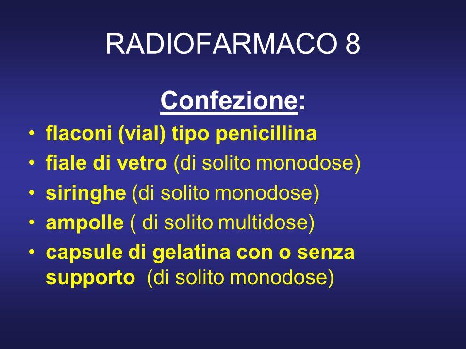 RADIOFARMACO 8 Confezione: flaconi (vial) tipo penicillina