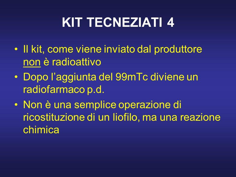 KIT TECNEZIATI 4 Il kit, come viene inviato dal produttore non è radioattivo. Dopo l'aggiunta del 99mTc diviene un radiofarmaco p.d.
