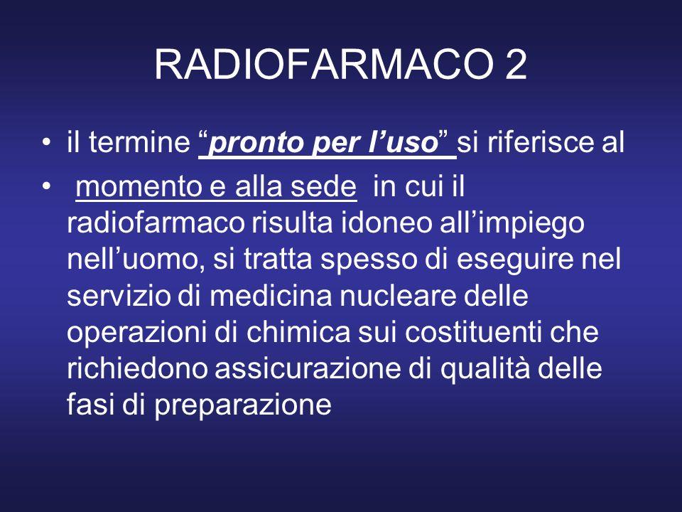 RADIOFARMACO 2 il termine pronto per l'uso si riferisce al