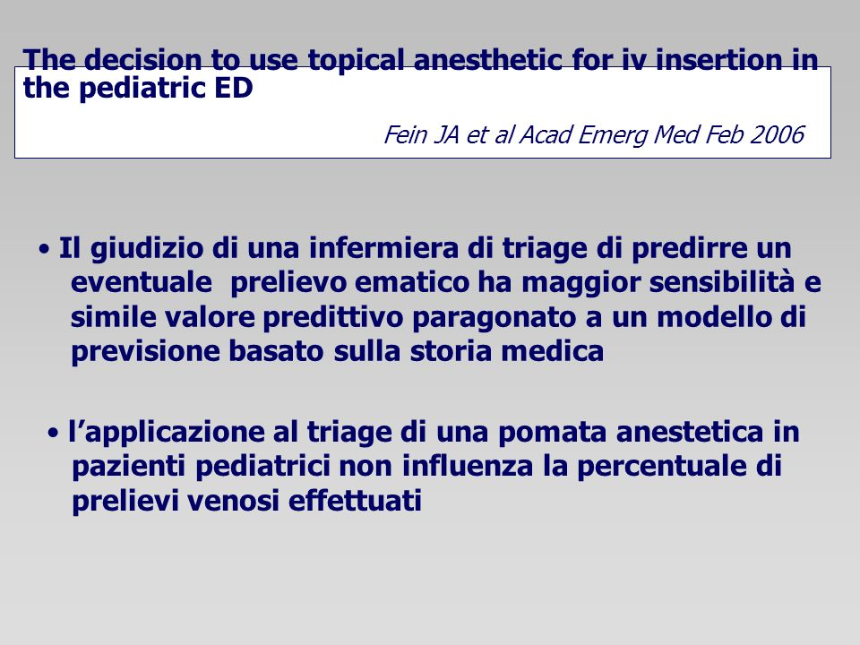 The decision to use topical anesthetic for iv insertion in the pediatric ED Fein JA et al Acad Emerg Med Feb 2006