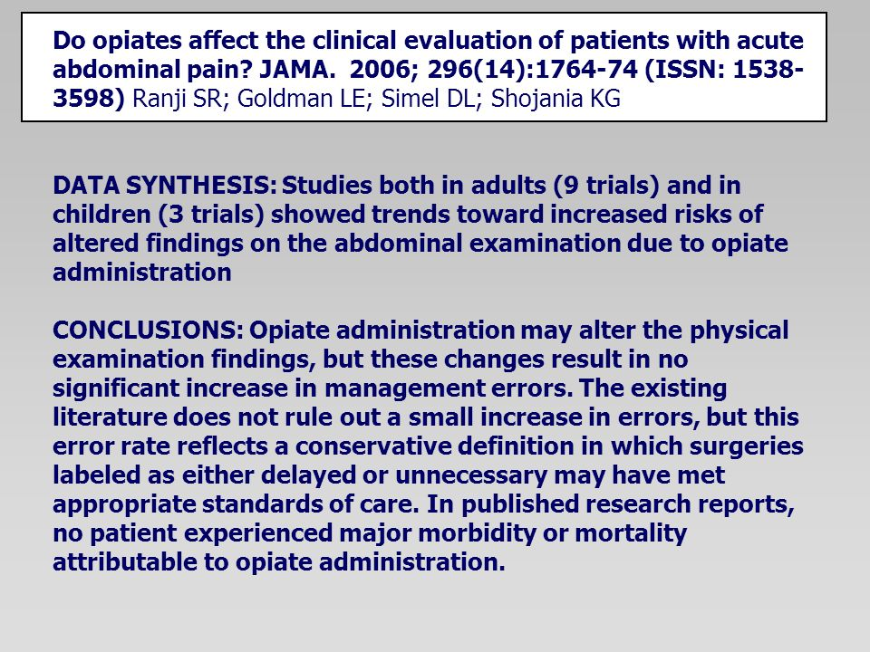 Do opiates affect the clinical evaluation of patients with acute abdominal pain JAMA. 2006; 296(14):1764-74 (ISSN: 1538-3598) Ranji SR; Goldman LE; Simel DL; Shojania KG