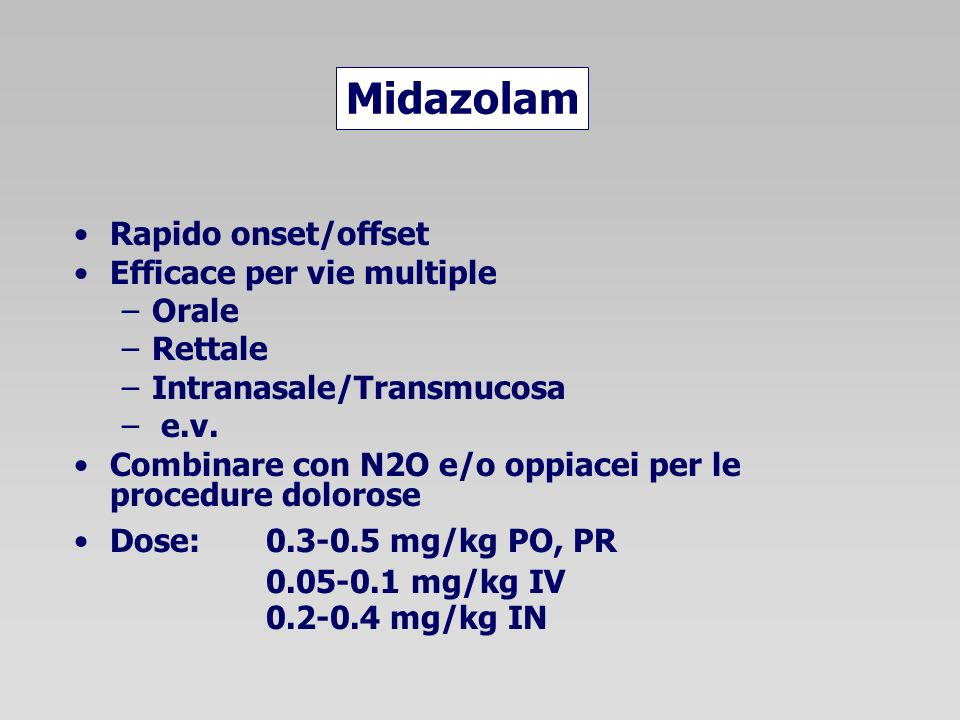 Midazolam Rapido onset/offset Efficace per vie multiple Orale Rettale