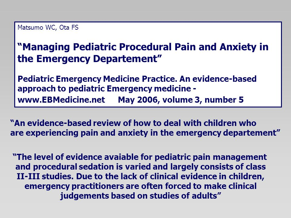 Matsumo WC, Ota FS Managing Pediatric Procedural Pain and Anxiety in the Emergency Departement