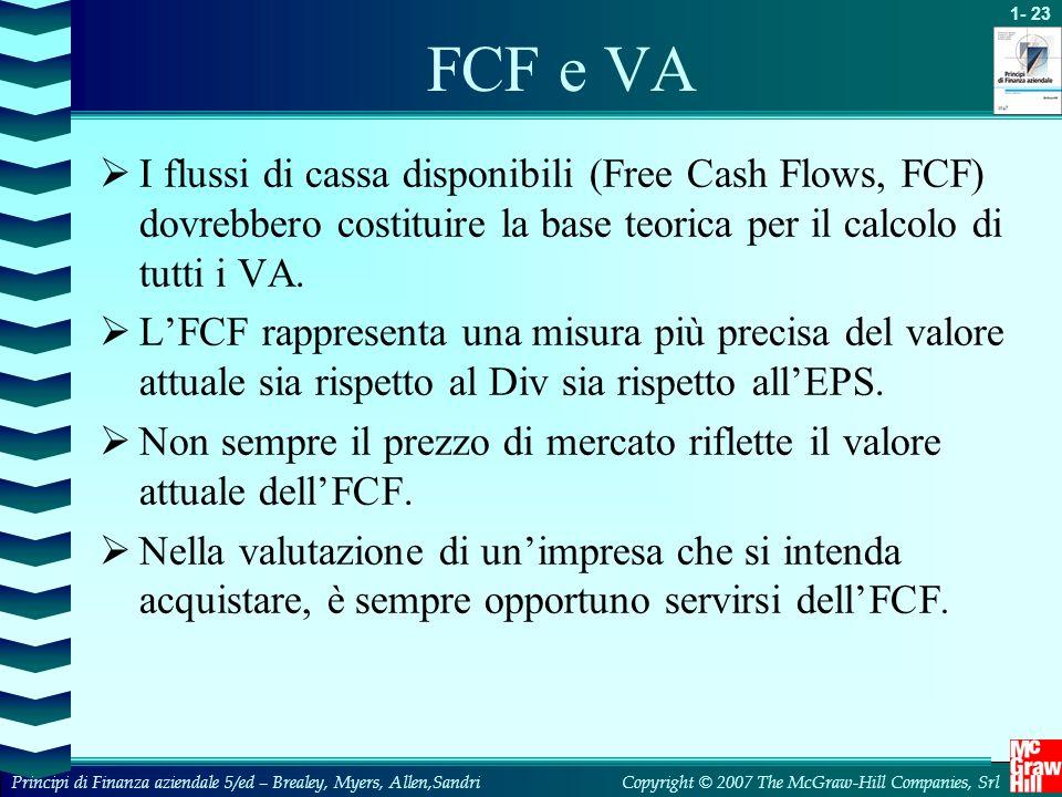 FCF e VA I flussi di cassa disponibili (Free Cash Flows, FCF) dovrebbero costituire la base teorica per il calcolo di tutti i VA.