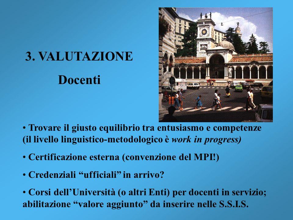 3. VALUTAZIONE Docenti. Trovare il giusto equilibrio tra entusiasmo e competenze (il livello linguistico-metodologico è work in progress)