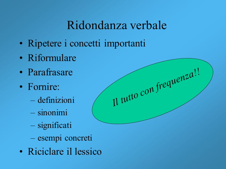 Ridondanza verbale Ripetere i concetti importanti Riformulare