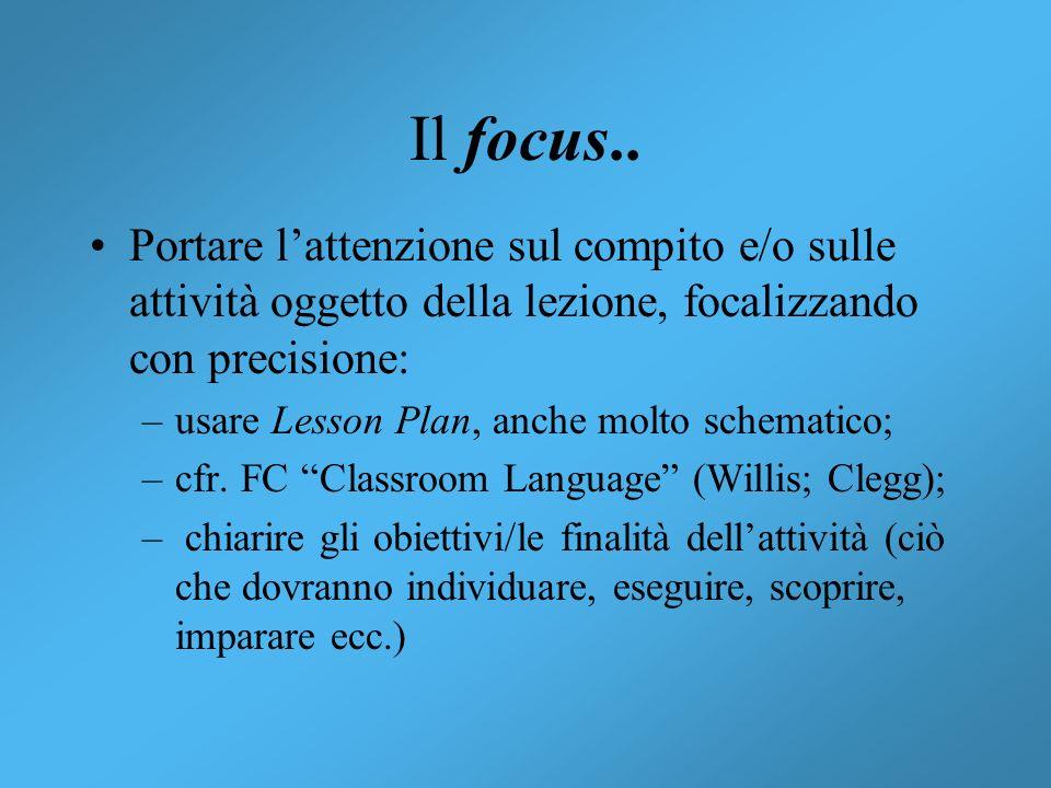Il focus.. Portare l'attenzione sul compito e/o sulle attività oggetto della lezione, focalizzando con precisione: