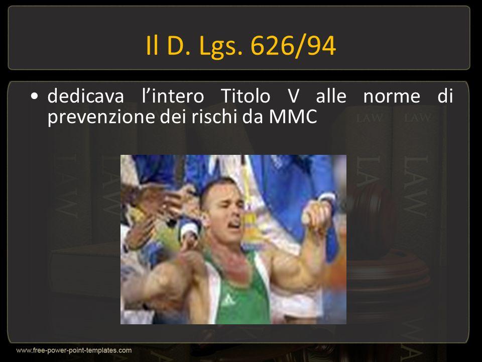 Il D. Lgs. 626/94 dedicava l'intero Titolo V alle norme di prevenzione dei rischi da MMC