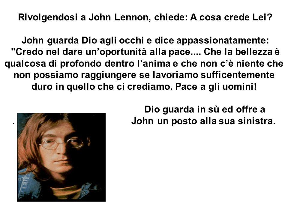 Rivolgendosi a John Lennon, chiede: A cosa crede Lei