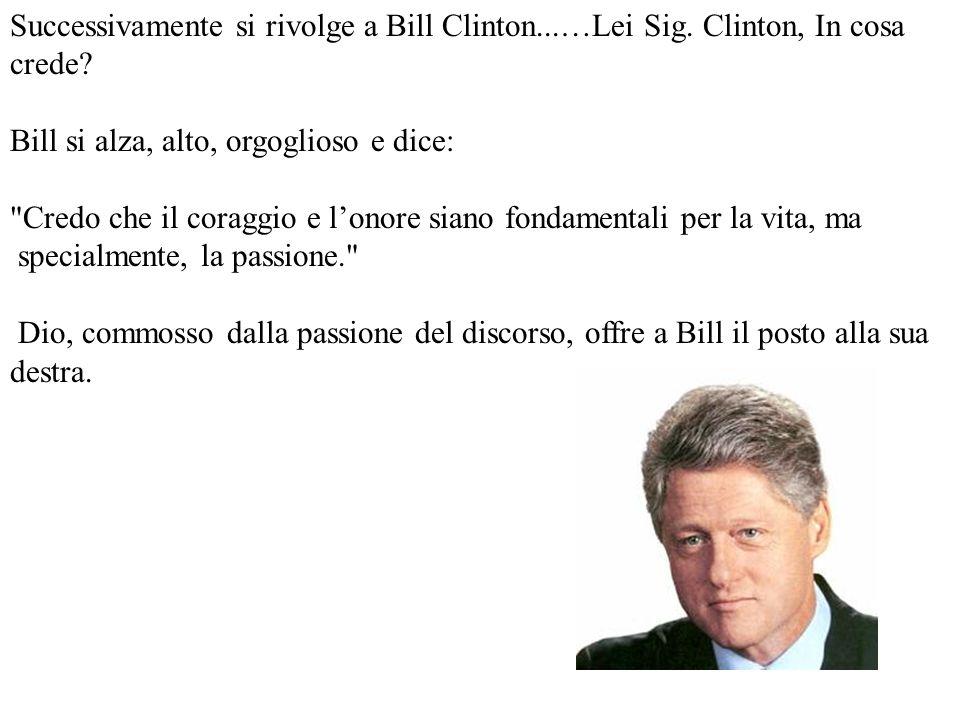 Successivamente si rivolge a Bill Clinton. …Lei Sig