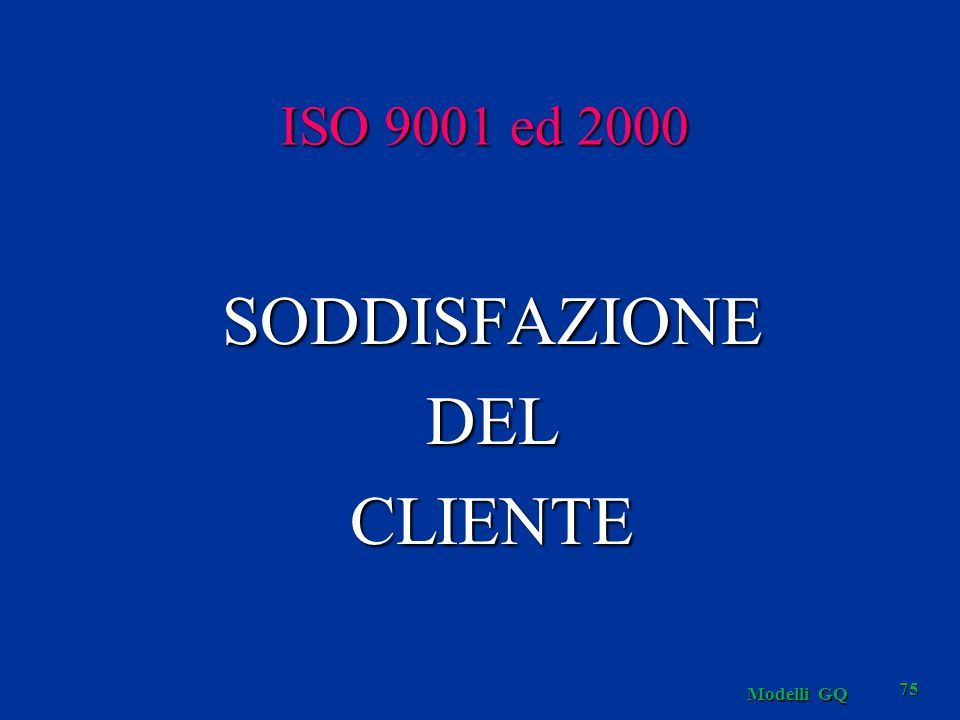 ISO 9001 ed 2000 SODDISFAZIONE DEL CLIENTE Modelli GQ