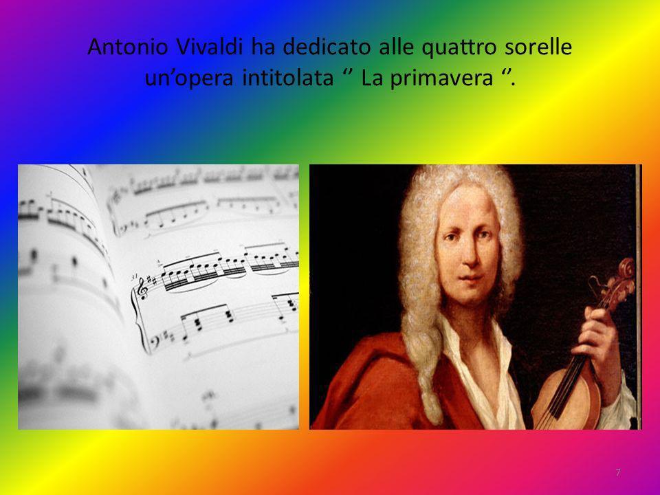 Antonio Vivaldi ha dedicato alle quattro sorelle un'opera intitolata '' La primavera ''.