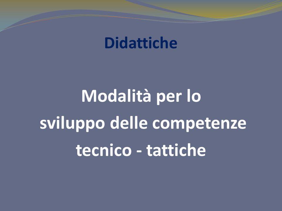 Modalità per lo sviluppo delle competenze tecnico - tattiche