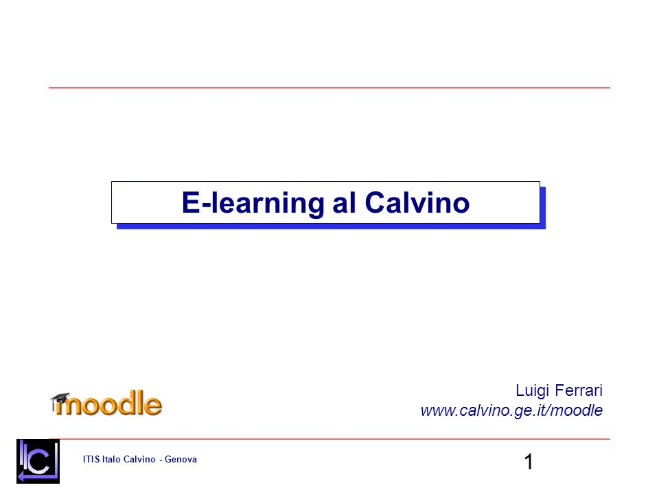 E-learning al Calvino Luigi Ferrari www.calvino.ge.it/moodle