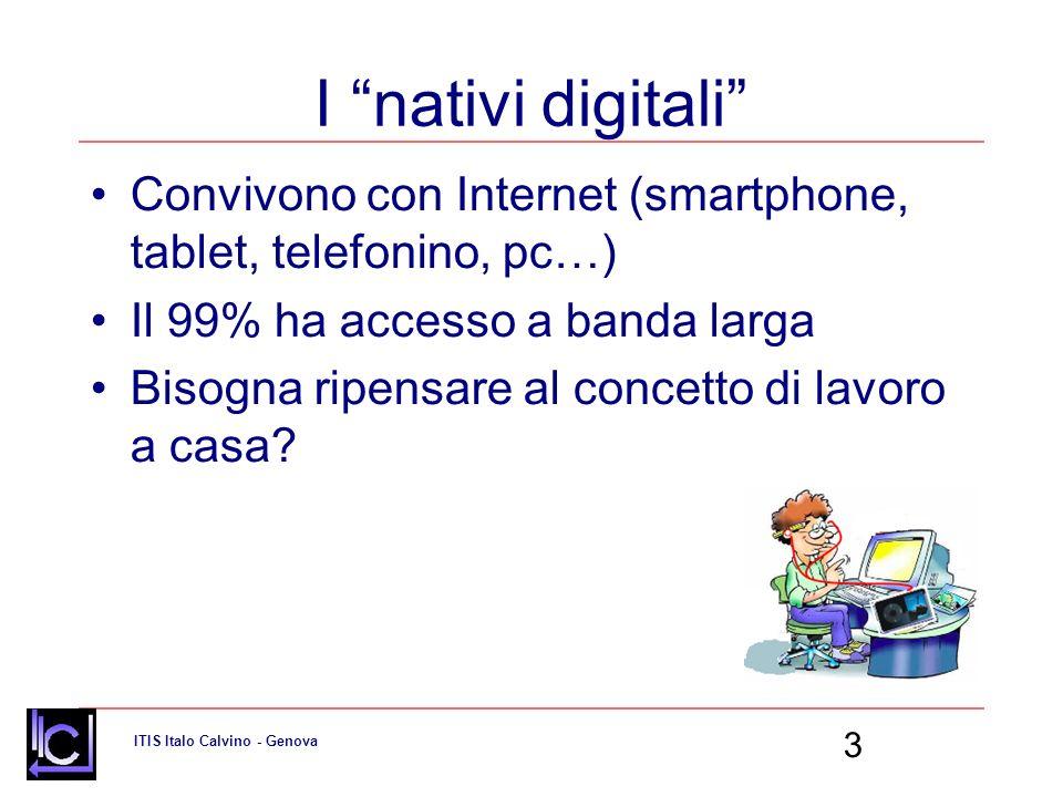 I nativi digitali Convivono con Internet (smartphone, tablet, telefonino, pc…) Il 99% ha accesso a banda larga.