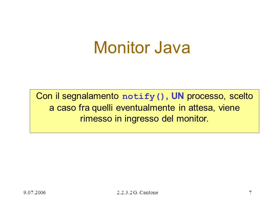 Monitor Java Con il segnalamento notify(), UN processo, scelto a caso fra quelli eventualmente in attesa, viene rimesso in ingresso del monitor.