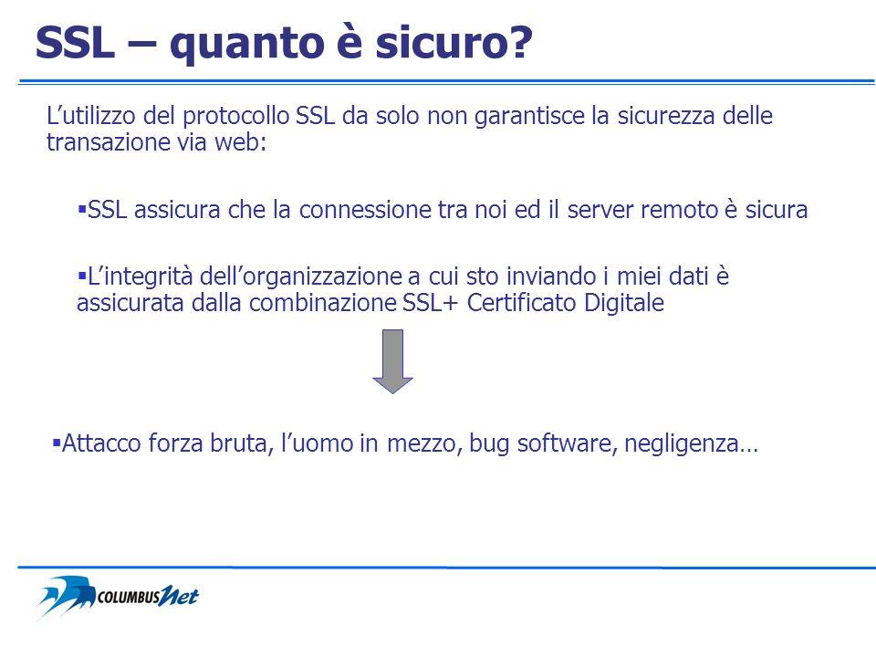 SSL – quanto è sicuro L'utilizzo del protocollo SSL da solo non garantisce la sicurezza delle transazione via web: