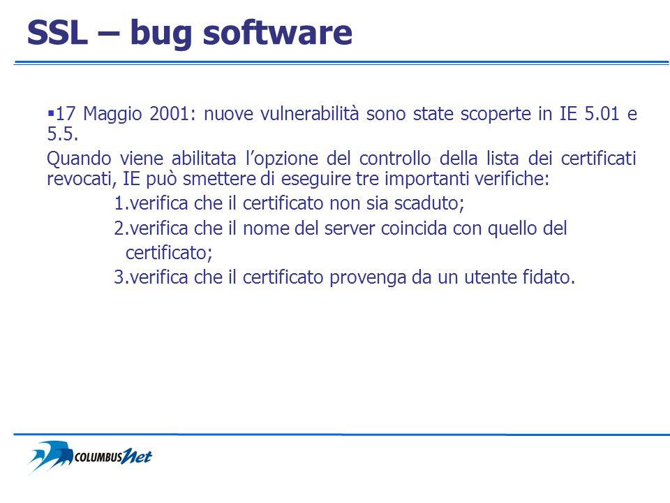 SSL – bug software 17 Maggio 2001: nuove vulnerabilità sono state scoperte in IE 5.01 e 5.5.