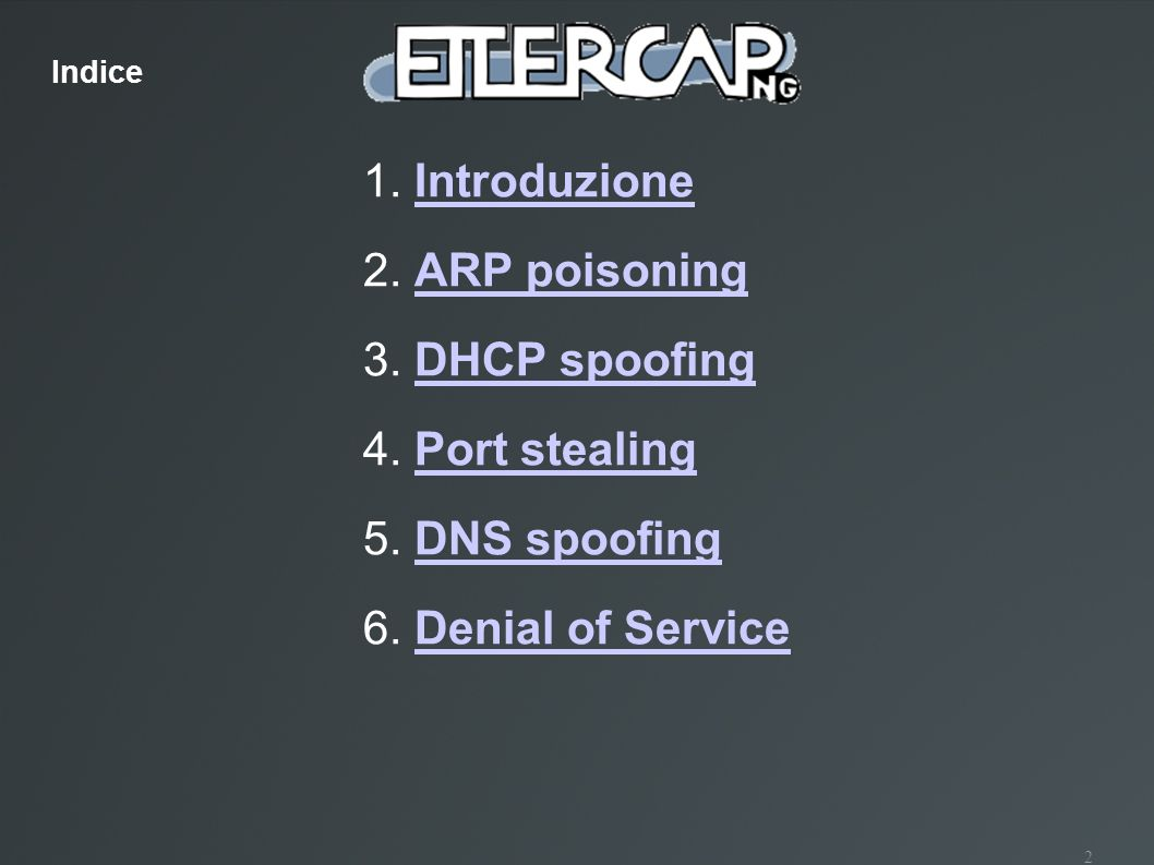 1. Introduzione 2. ARP poisoning 3. DHCP spoofing 4. Port stealing