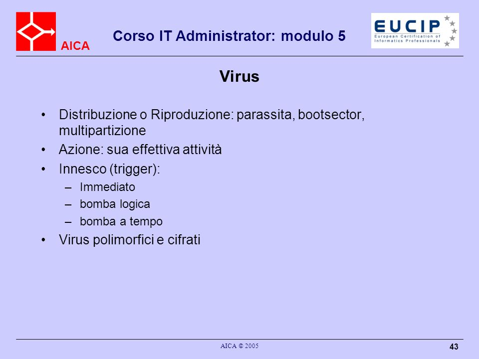 Virus Distribuzione o Riproduzione: parassita, bootsector, multipartizione. Azione: sua effettiva attività.