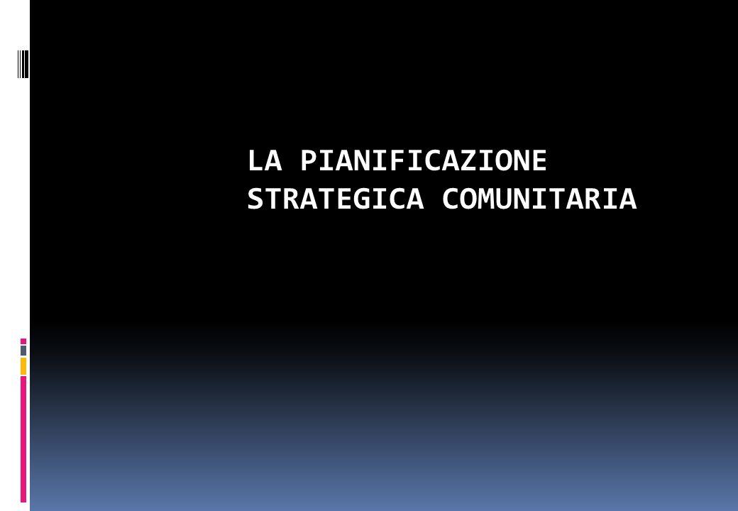 LA PIANIFICAZIONE STRATEGICA COMUNITARIA