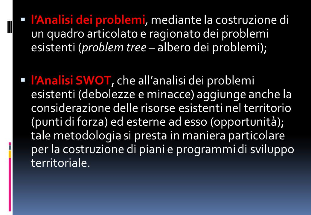 l'Analisi dei problemi, mediante la costruzione di un quadro articolato e ragionato dei problemi esistenti (problem tree – albero dei problemi);