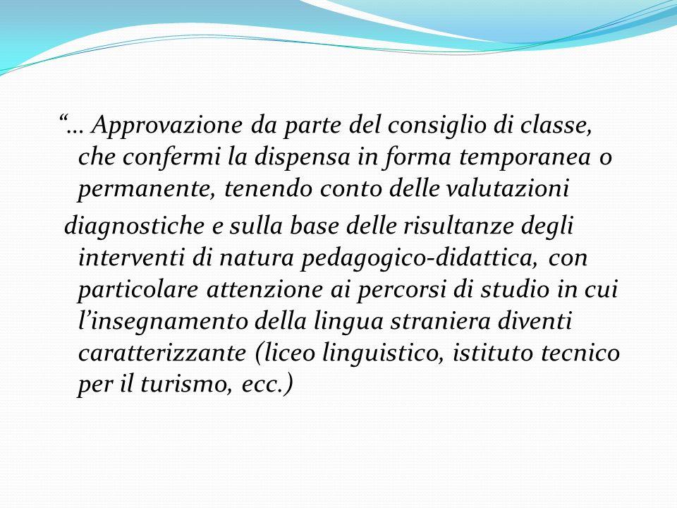 … Approvazione da parte del consiglio di classe, che confermi la dispensa in forma temporanea o permanente, tenendo conto delle valutazioni