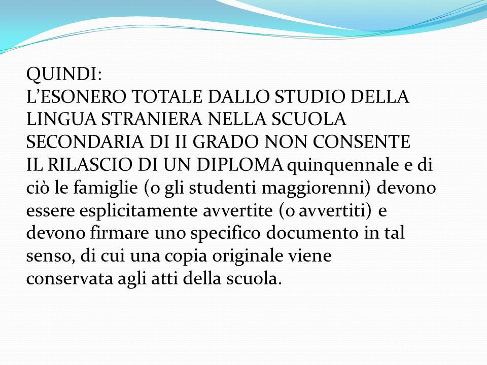QUINDI: L'ESONERO TOTALE DALLO STUDIO DELLA. LINGUA STRANIERA NELLA SCUOLA. SECONDARIA DI II GRADO NON CONSENTE.