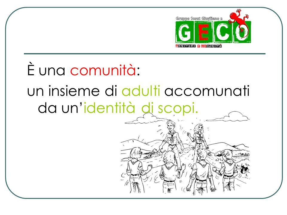È una comunità: un insieme di adulti accomunati da un'identità di scopi.