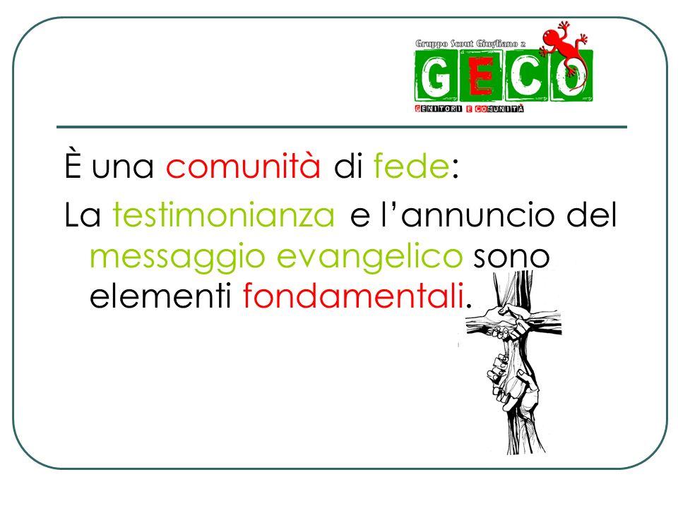 È una comunità di fede: La testimonianza e l'annuncio del messaggio evangelico sono elementi fondamentali.