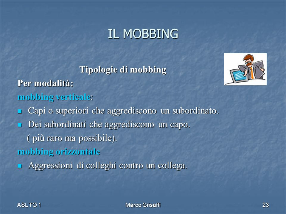 IL MOBBING Tipologie di mobbing Per modalità: mobbing verticale: