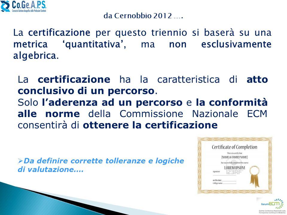 da Cernobbio 2012 …. La certificazione per questo triennio si baserà su una metrica 'quantitativa', ma non esclusivamente algebrica.
