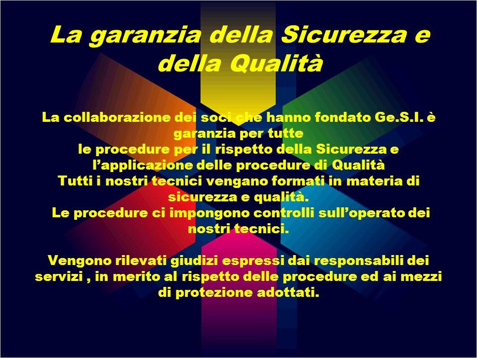 La garanzia della Sicurezza e della Qualità La collaborazione dei soci che hanno fondato Ge.S.I.
