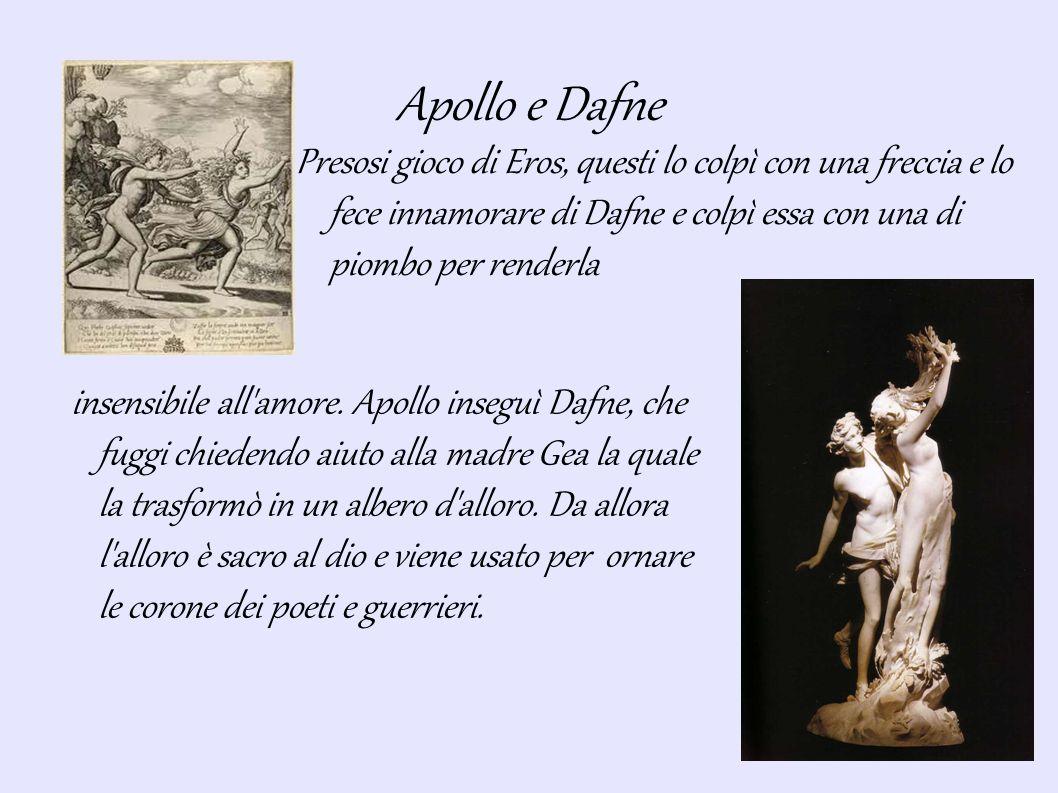 Apollo e Dafne Presosi gioco di Eros, questi lo colpì con una freccia e lo fece innamorare di Dafne e colpì essa con una di piombo per renderla.