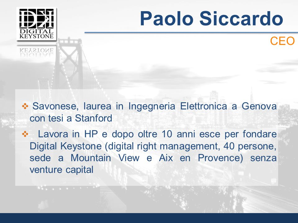 Paolo Siccardo CEO. Savonese, laurea in Ingegneria Elettronica a Genova con tesi a Stanford.