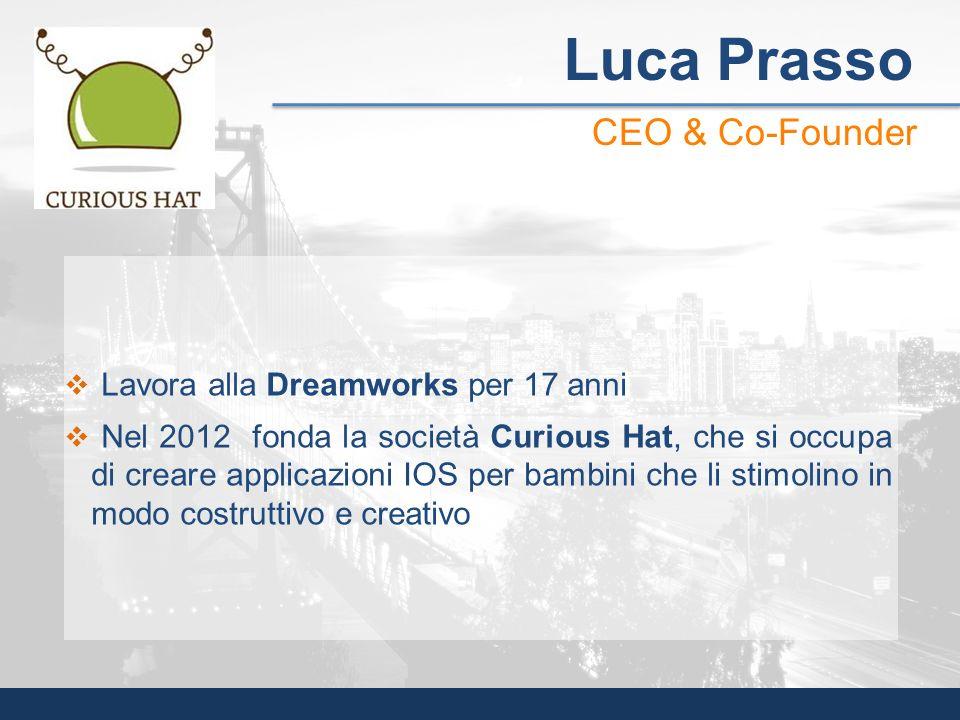 Luca Prasso CEO & Co-Founder Lavora alla Dreamworks per 17 anni