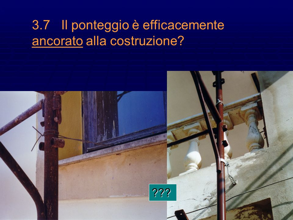 3.7 Il ponteggio è efficacemente ancorato alla costruzione