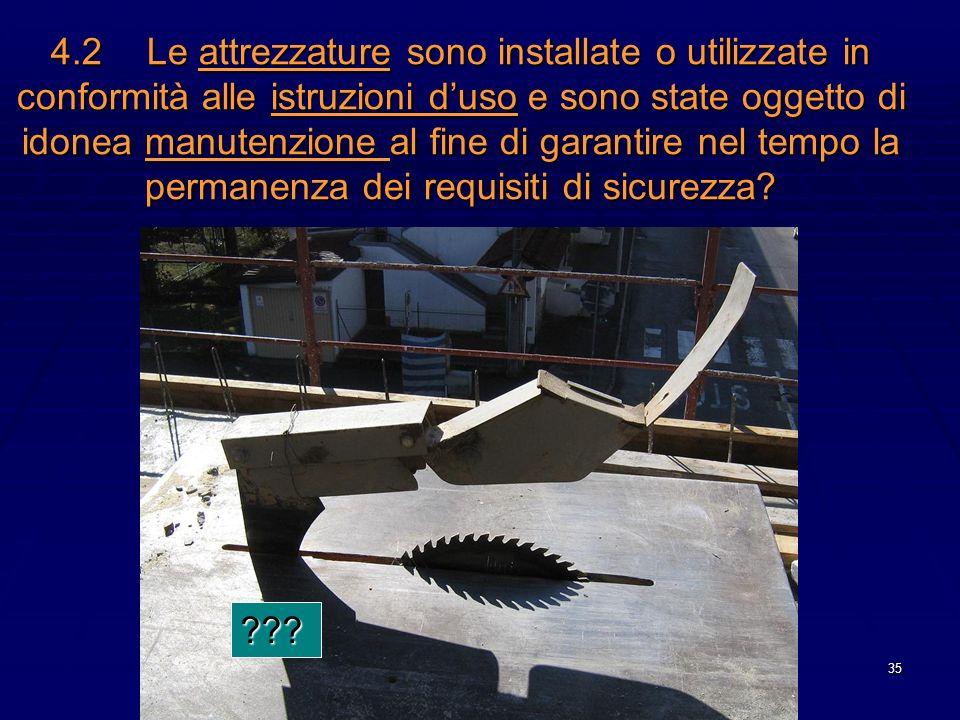 4.2 Le attrezzature sono installate o utilizzate in conformità alle istruzioni d'uso e sono state oggetto di idonea manutenzione al fine di garantire nel tempo la permanenza dei requisiti di sicurezza