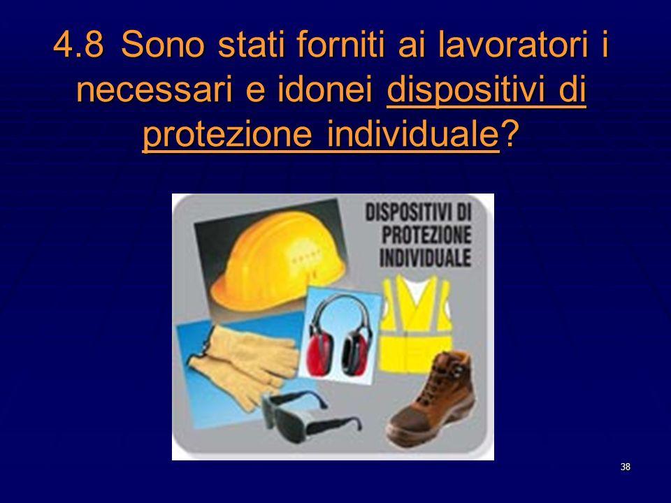 4.8 Sono stati forniti ai lavoratori i necessari e idonei dispositivi di protezione individuale