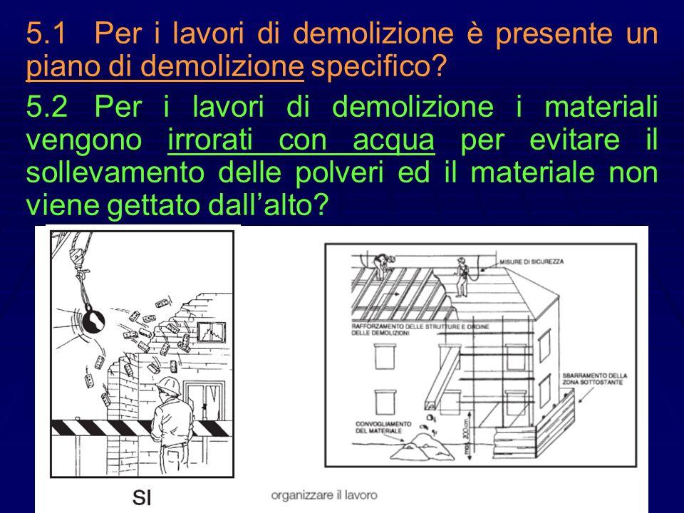 5.1 Per i lavori di demolizione è presente un piano di demolizione specifico