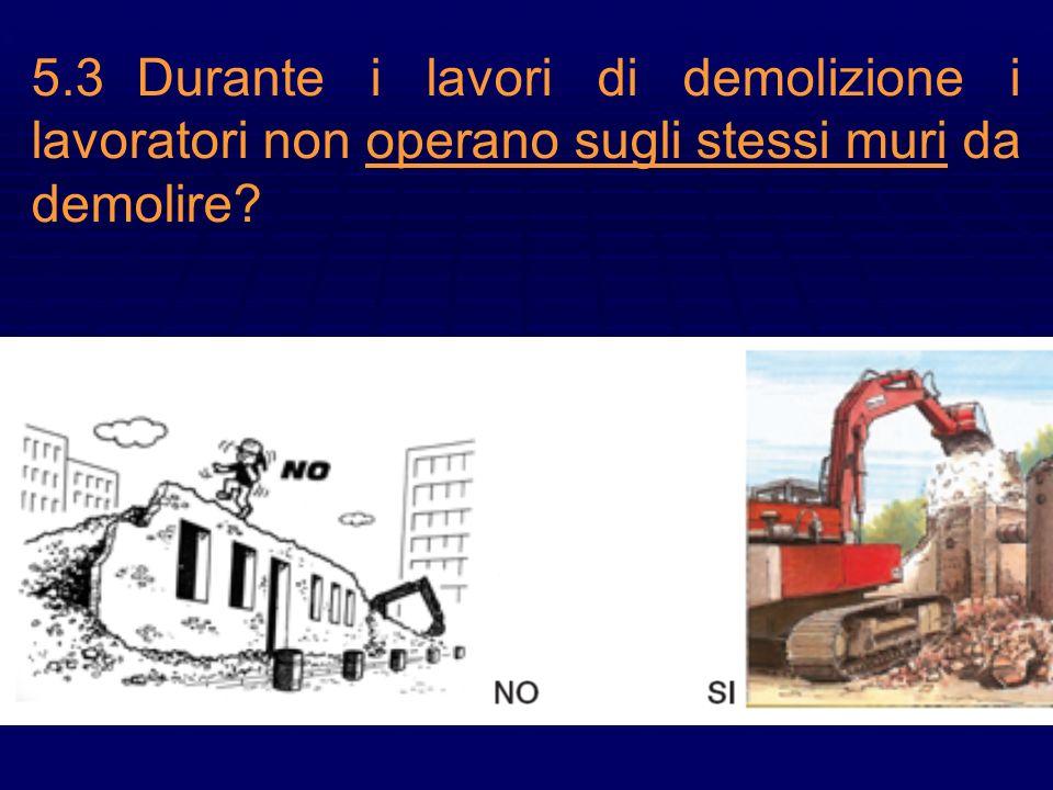 5.3 Durante i lavori di demolizione i lavoratori non operano sugli stessi muri da demolire