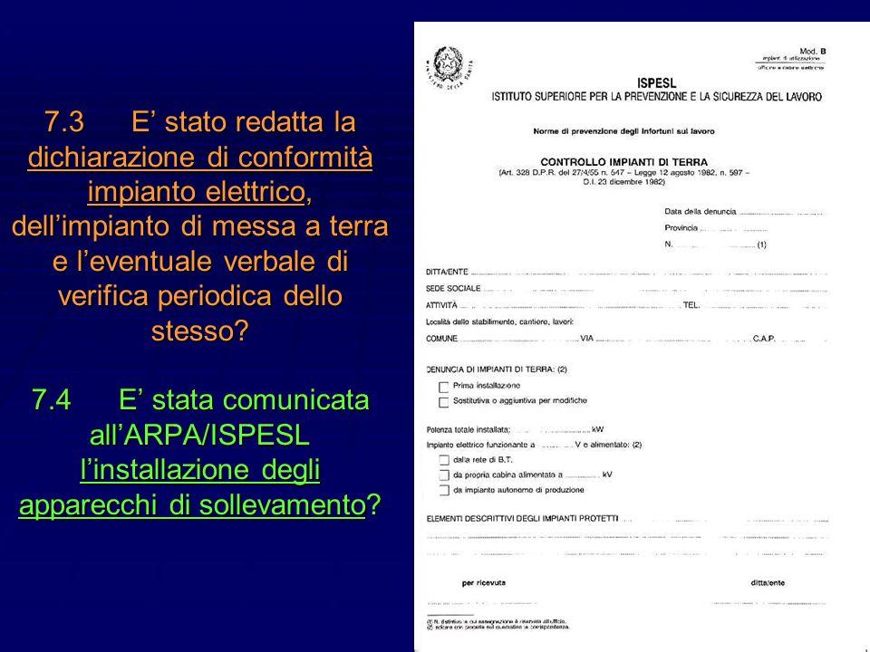 7.3 E' stato redatta la dichiarazione di conformità impianto elettrico, dell'impianto di messa a terra e l'eventuale verbale di verifica periodica dello stesso.