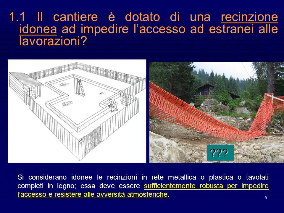 1.1 Il cantiere è dotato di una recinzione idonea ad impedire l'accesso ad estranei alle lavorazioni