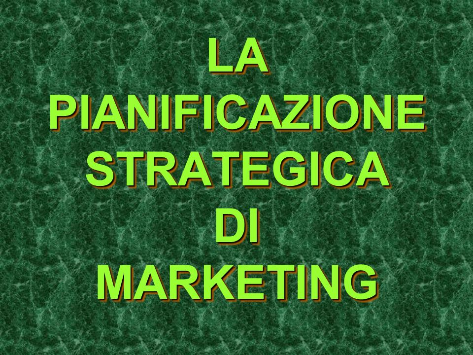 LA PIANIFICAZIONE STRATEGICA DI MARKETING