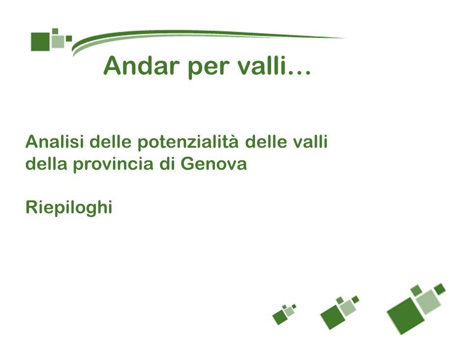 Andar per valli… Analisi delle potenzialità delle valli della provincia di Genova Riepiloghi
