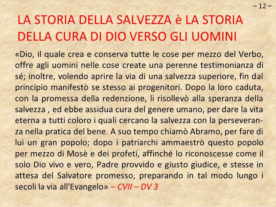 – 12 – LA STORIA DELLA SALVEZZA è LA STORIA DELLA CURA DI DIO VERSO GLI UOMINI.