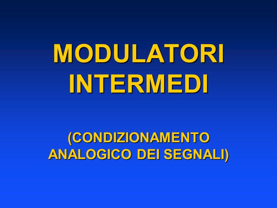 MODULATORI INTERMEDI (CONDIZIONAMENTO ANALOGICO DEI SEGNALI)